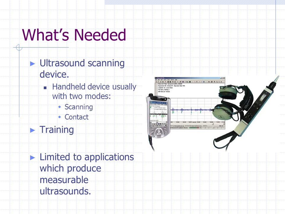 What's Needed Ultrasound scanning device. Training