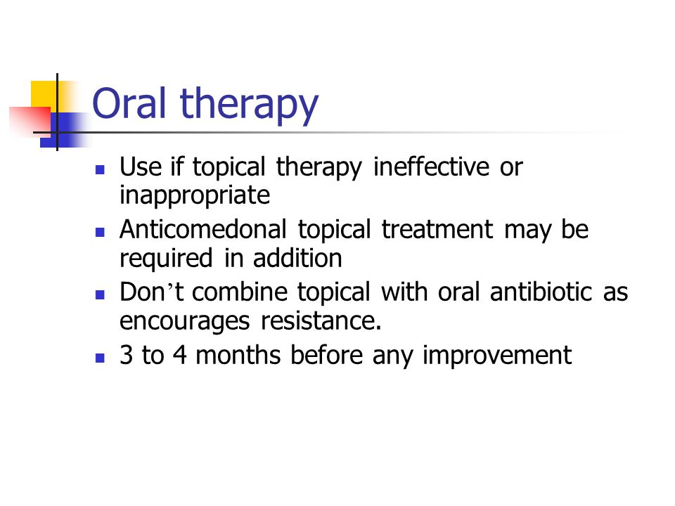 Oral therapy Use if topical therapy ineffective or inappropriate