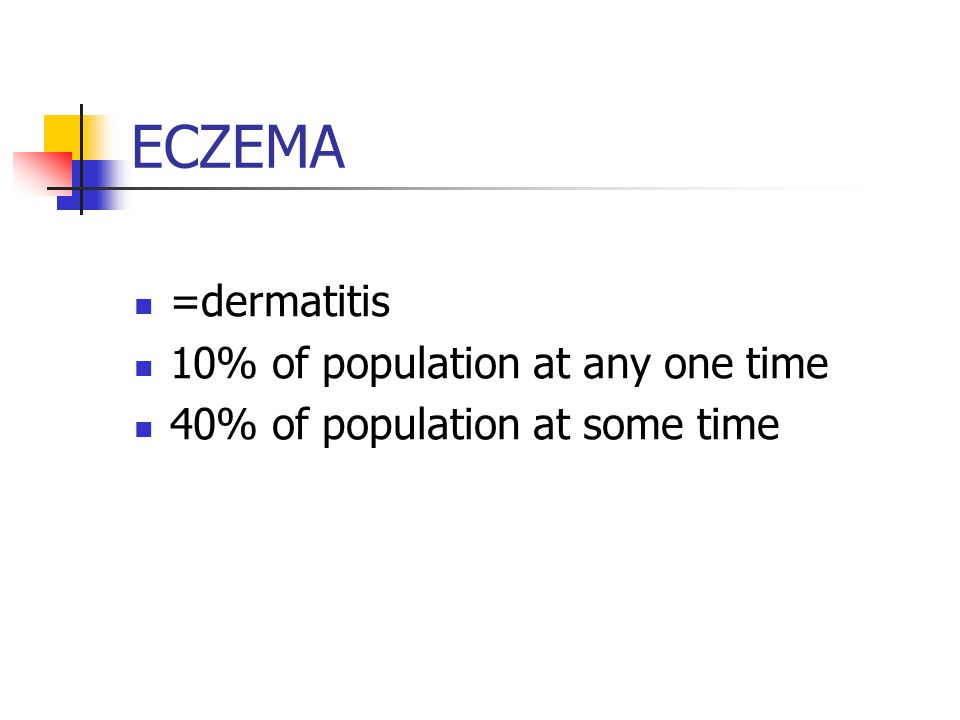 ECZEMA =dermatitis 10% of population at any one time