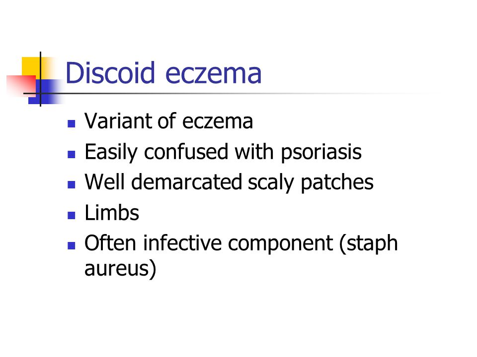 Discoid eczema Variant of eczema Easily confused with psoriasis