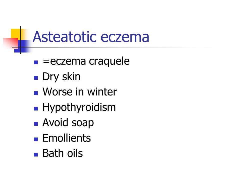 Asteatotic eczema =eczema craquele Dry skin Worse in winter