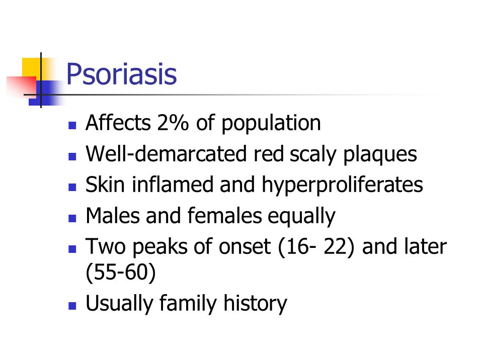 Psoriasis Affects 2% of population Well-demarcated red scaly plaques