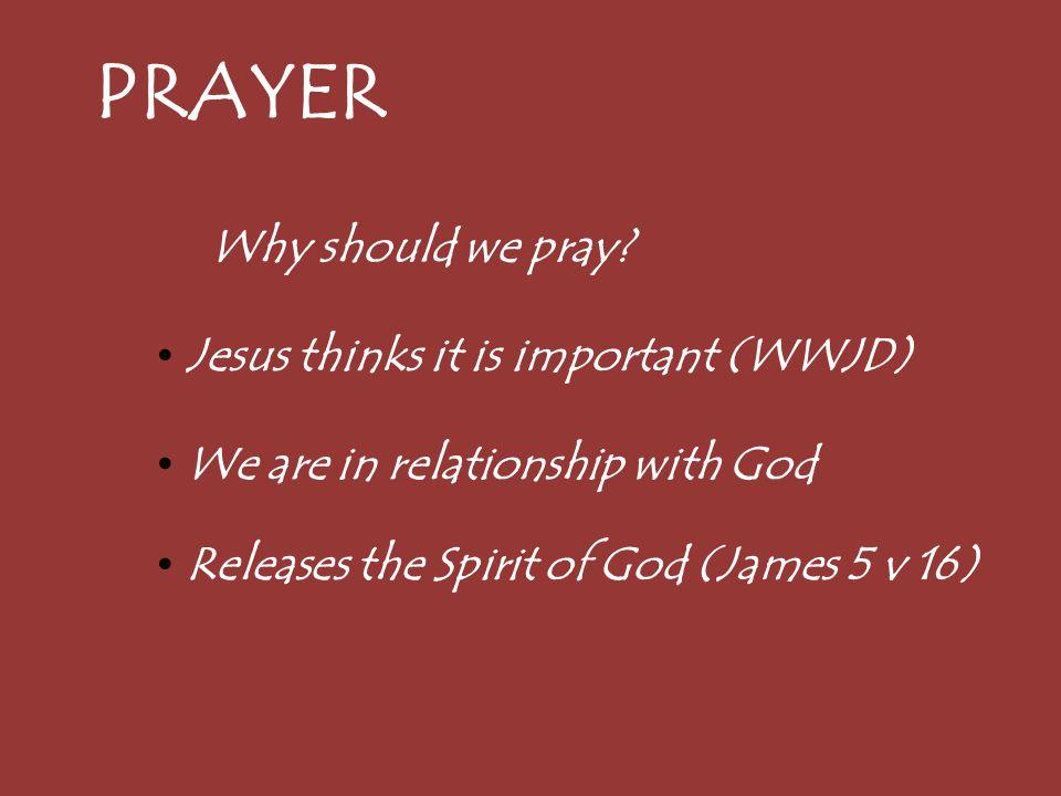 PRAYER Why should we pray Jesus thinks it is important (WWJD)