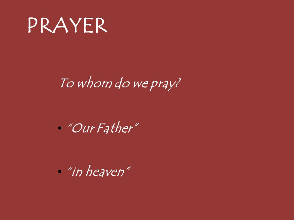 PRAYER To whom do we pray Our Father in heaven 4