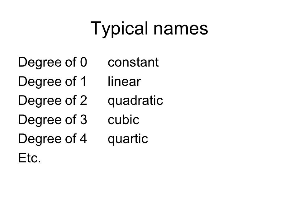 Typical names Degree of 0 constant Degree of 1 linear