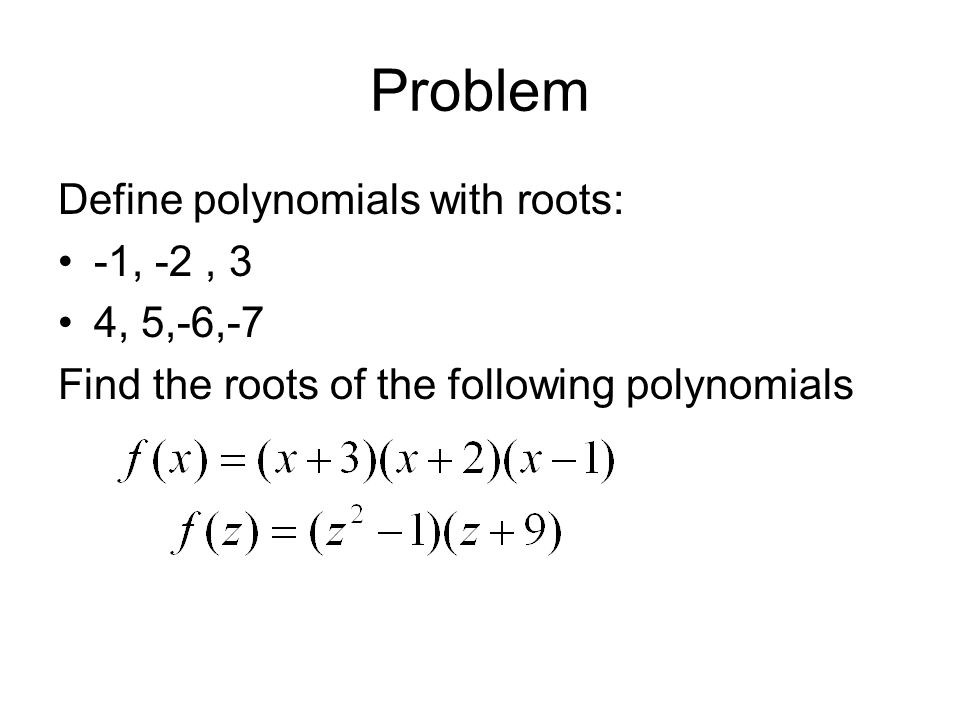 Problem Define polynomials with roots: -1, -2 , 3 4, 5,-6,-7
