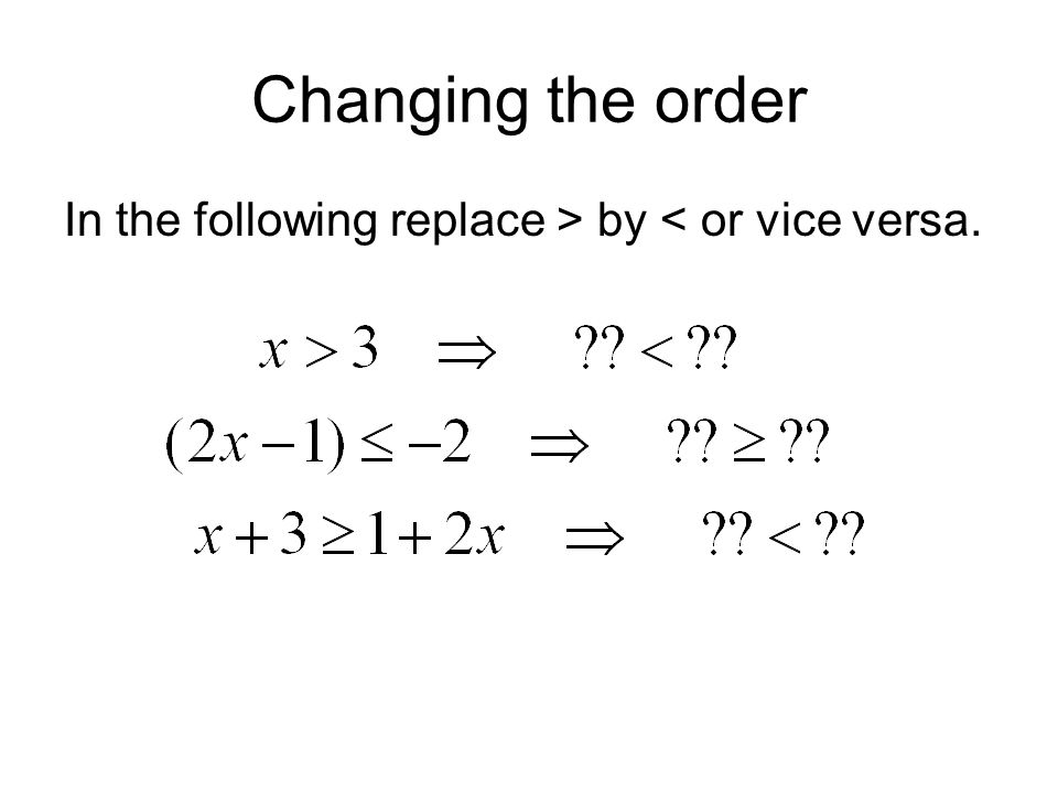 Changing the order In the following replace > by < or vice versa.