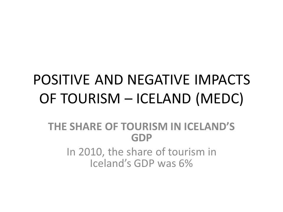 POSITIVE AND NEGATIVE IMPACTS OF TOURISM – ICELAND (MEDC)