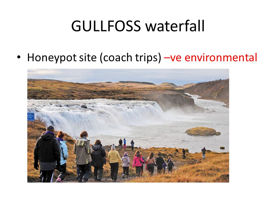 GULLFOSS waterfall Honeypot site (coach trips) –ve environmental