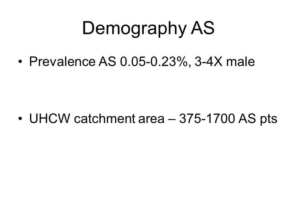 Demography AS Prevalence AS 0.05-0.23%, 3-4X male