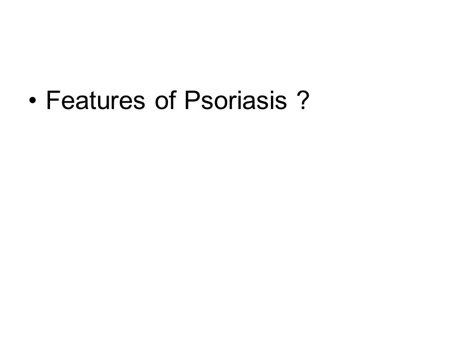 Features of Psoriasis