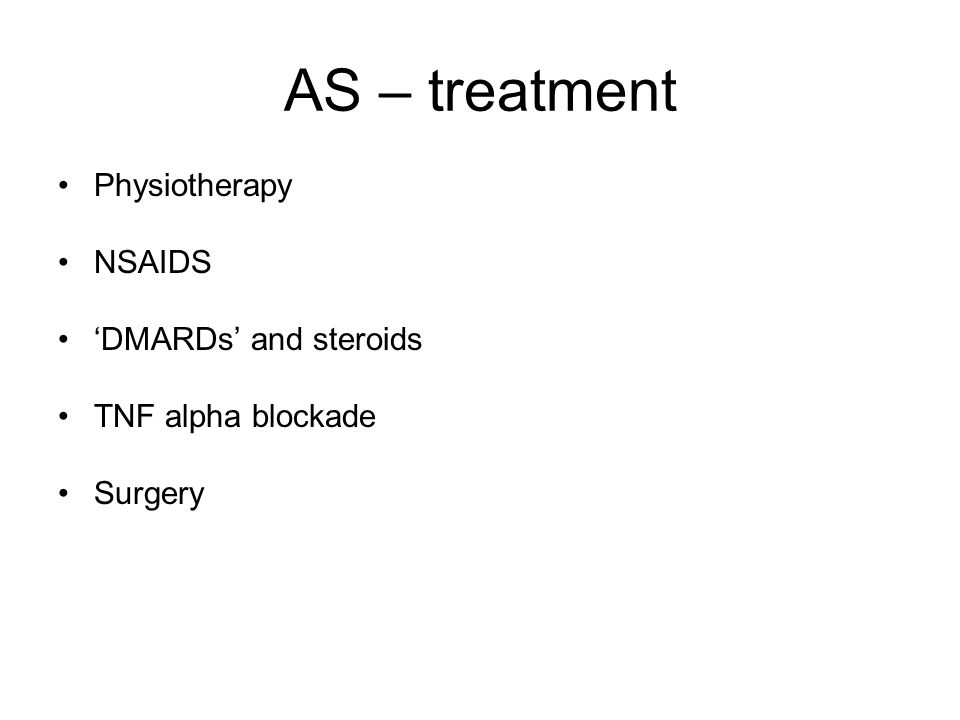 AS – treatment Physiotherapy NSAIDS 'DMARDs' and steroids