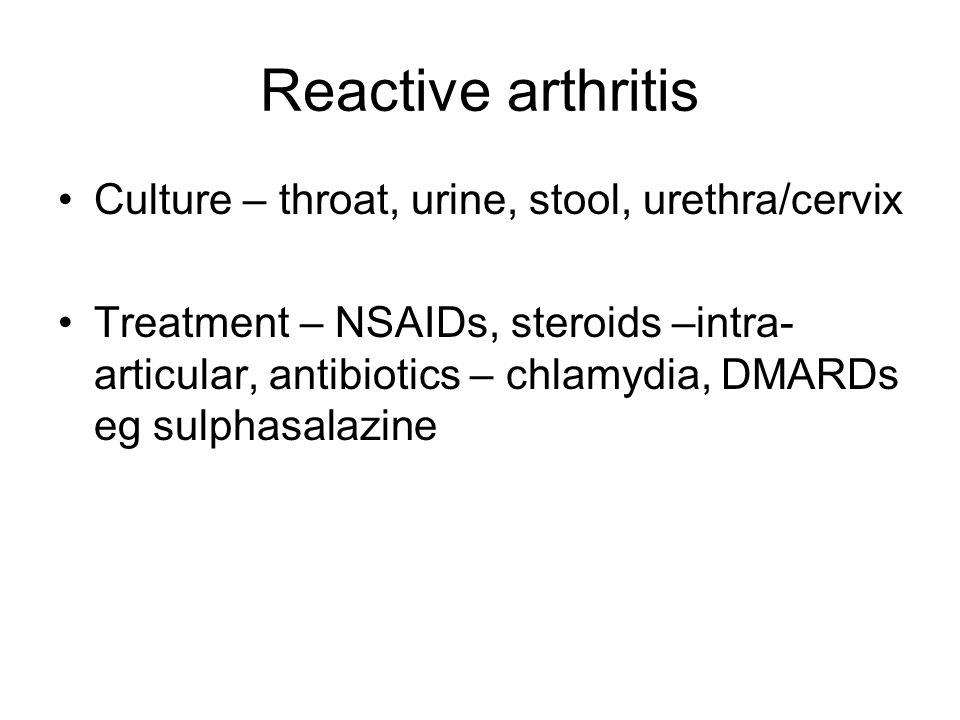 Reactive arthritis Culture – throat, urine, stool, urethra/cervix