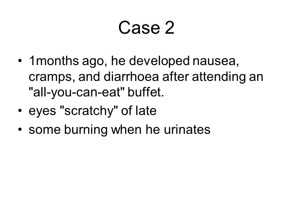 Case 2 1months ago, he developed nausea, cramps, and diarrhoea after attending an all-you-can-eat buffet.