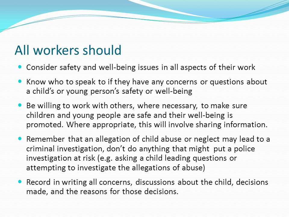 All workers should Consider safety and well-being issues in all aspects of their work.