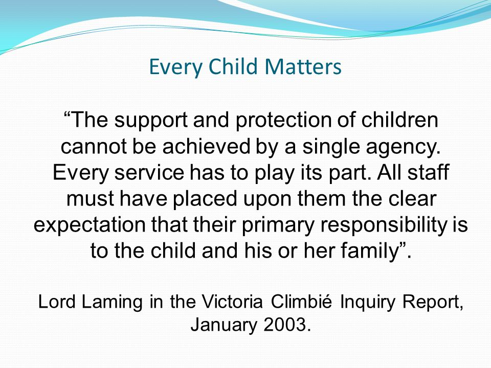 Lord Laming in the Victoria Climbié Inquiry Report, January 2003.