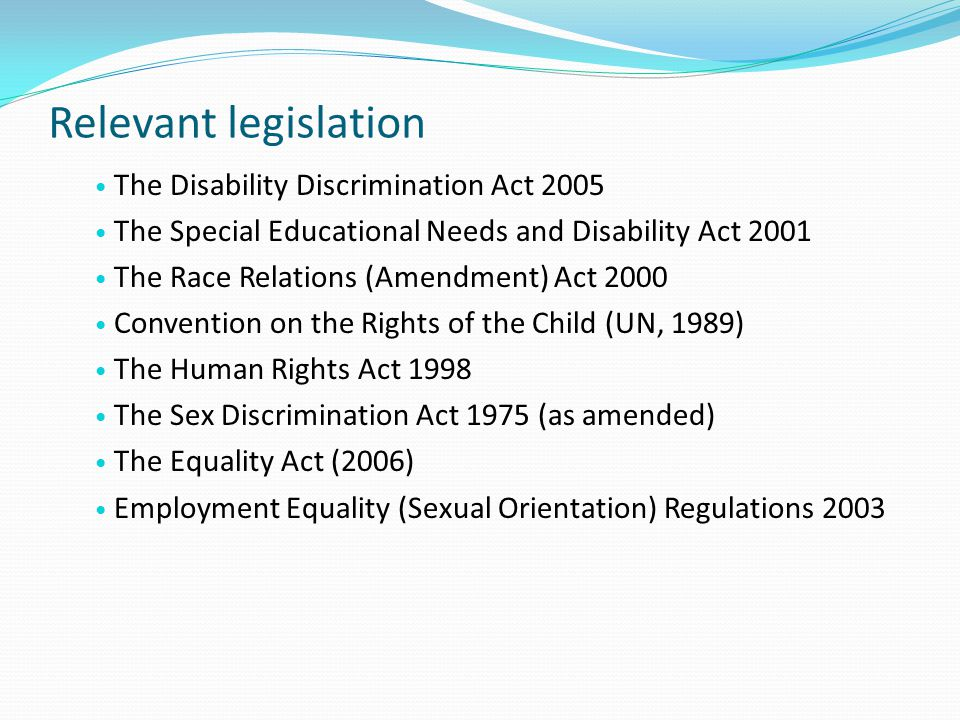 Relevant legislation The Disability Discrimination Act 2005