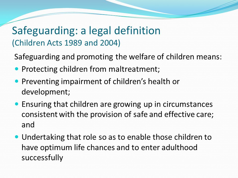 Safeguarding: a legal definition (Children Acts 1989 and 2004)