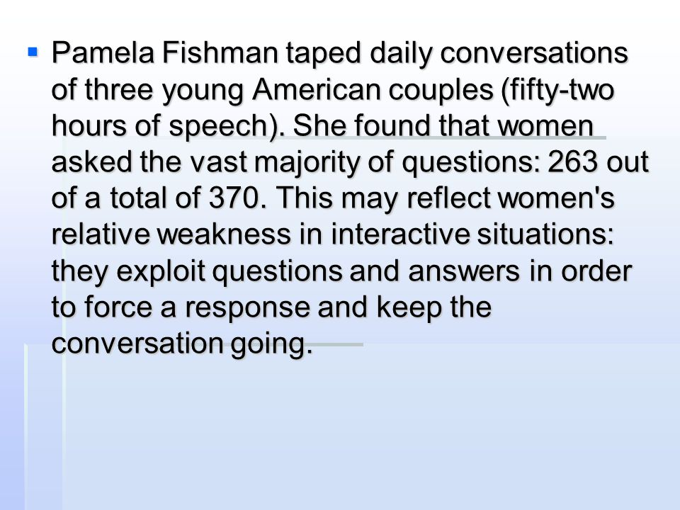 Pamela Fishman taped daily conversations of three young American couples (fifty-two hours of speech).
