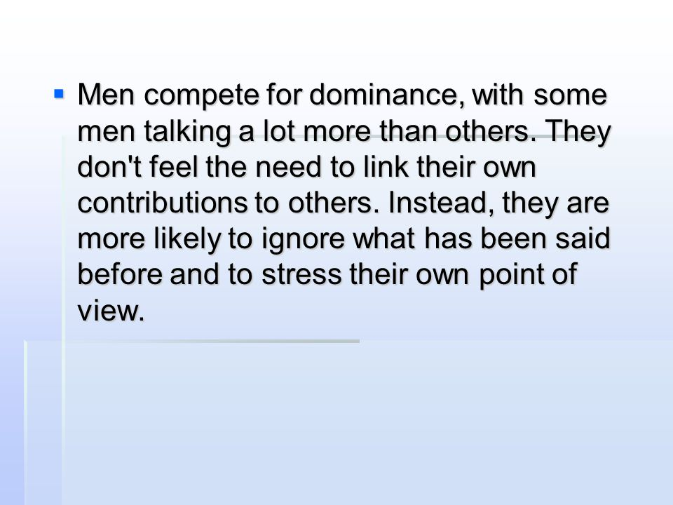 Men compete for dominance, with some men talking a lot more than others.