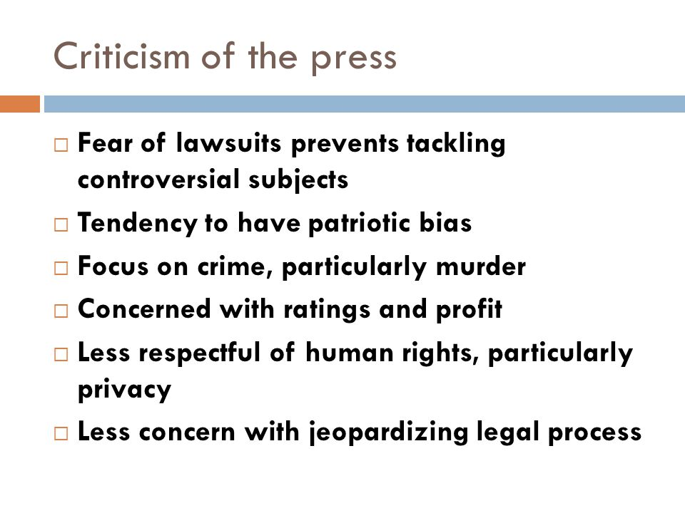 Criticism of the press Fear of lawsuits prevents tackling controversial subjects. Tendency to have patriotic bias.