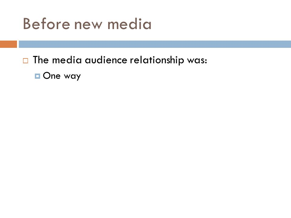 Before new media The media audience relationship was: One way