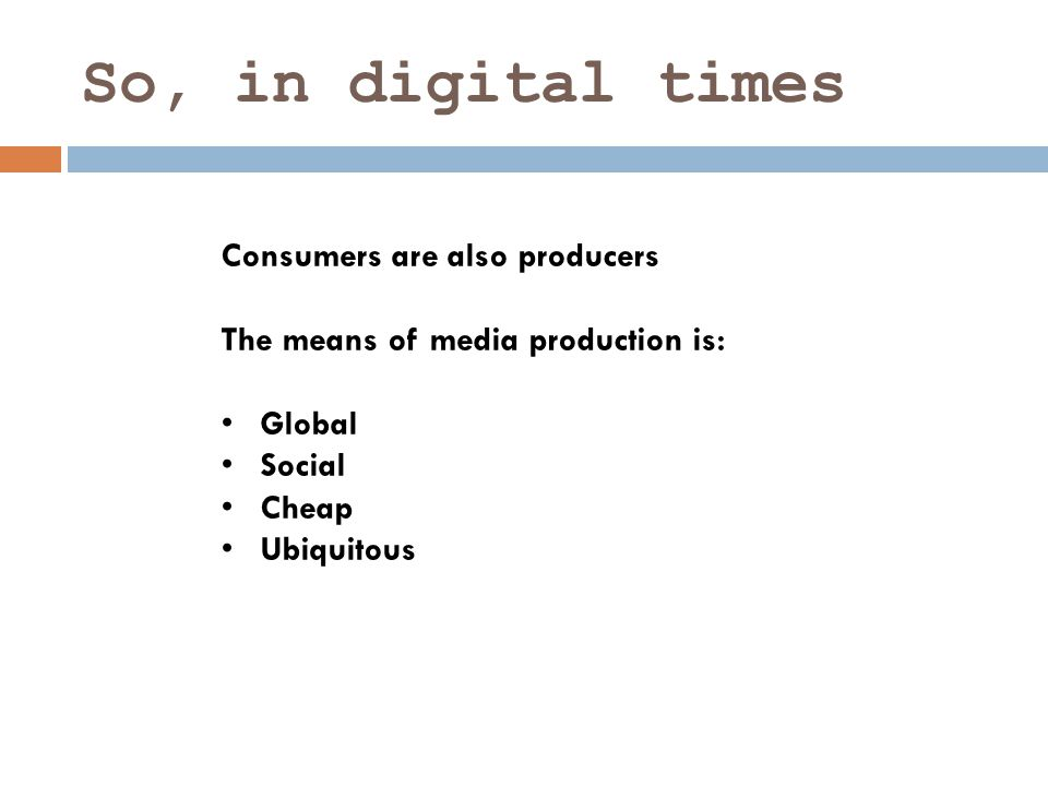 So, in digital times Consumers are also producers