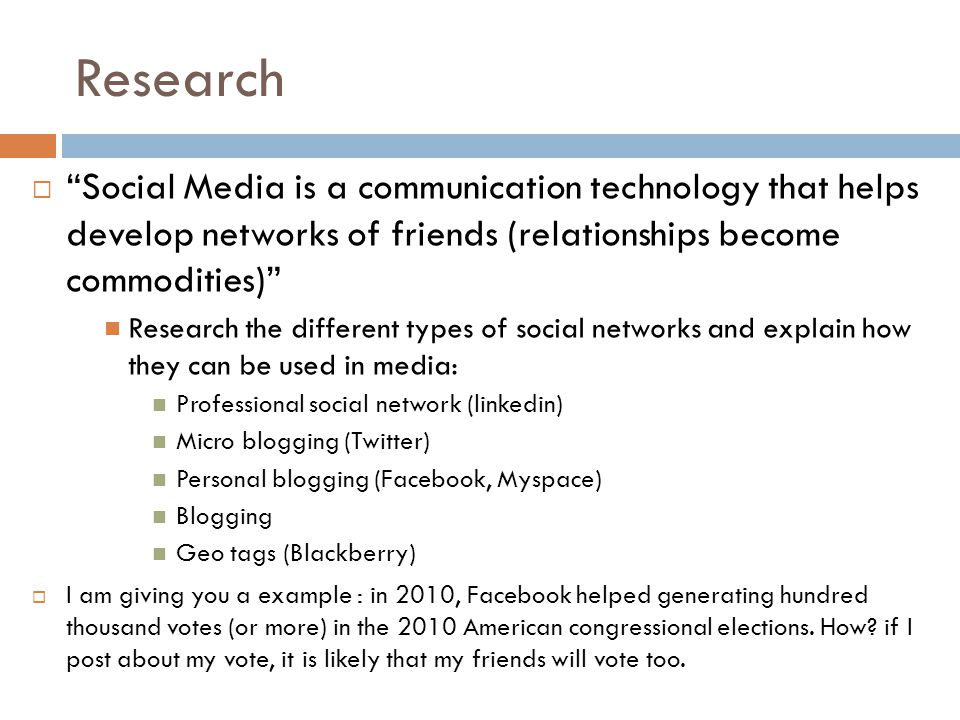 Research Social Media is a communication technology that helps develop networks of friends (relationships become commodities)