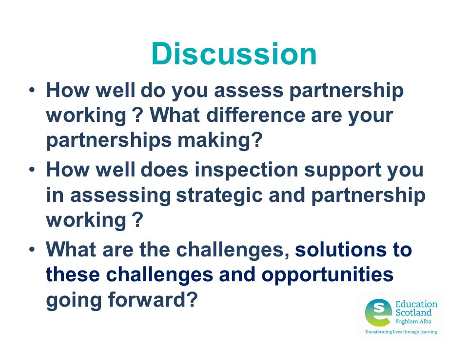 Discussion How well do you assess partnership working What difference are your partnerships making