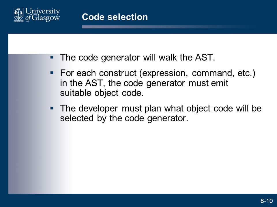 Code selection The code generator will walk the AST.