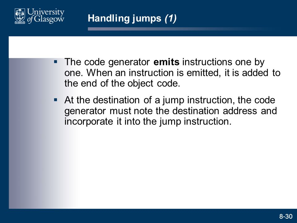 Handling jumps (1) The code generator emits instructions one by one. When an instruction is emitted, it is added to the end of the object code.