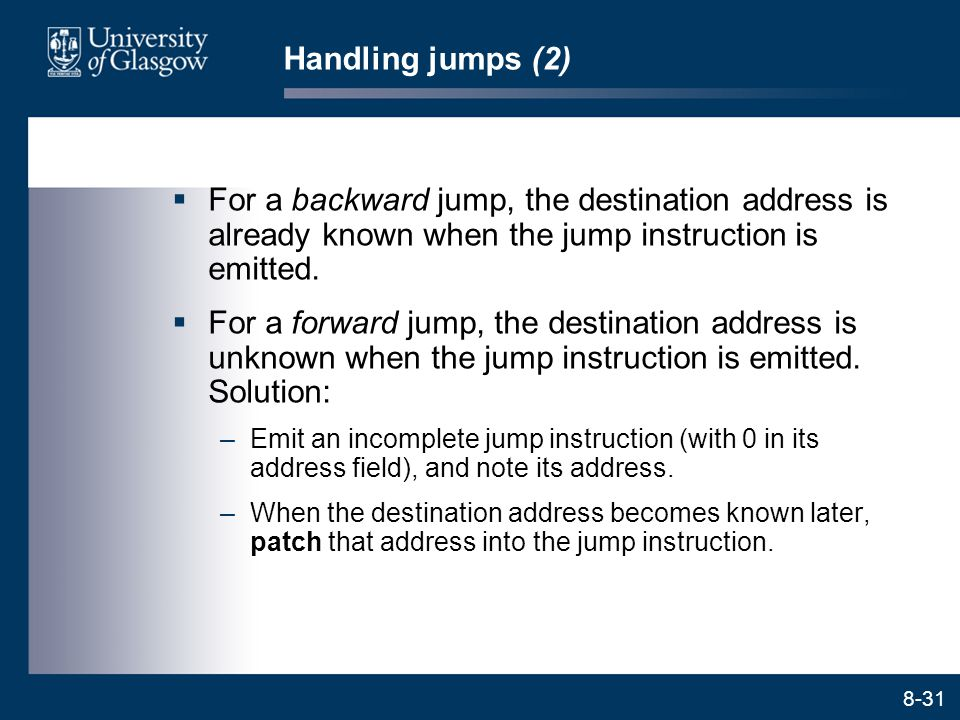 Handling jumps (2) For a backward jump, the destination address is already known when the jump instruction is emitted.