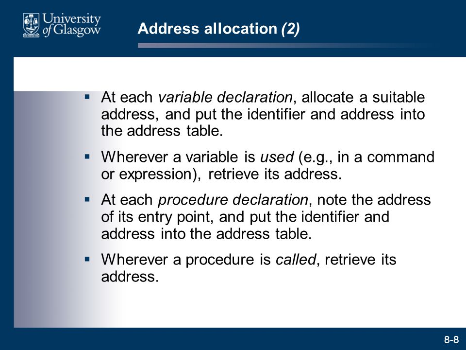 Address allocation (2) At each variable declaration, allocate a suitable address, and put the identifier and address into the address table.