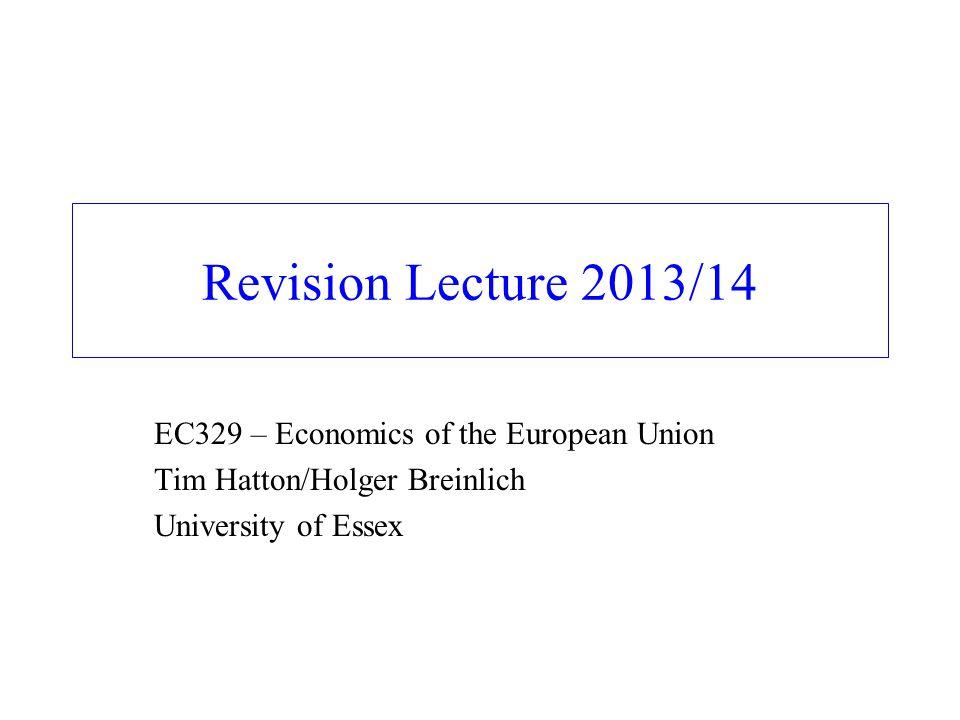 Revision Lecture 2013/14 EC329 – Economics of the European Union