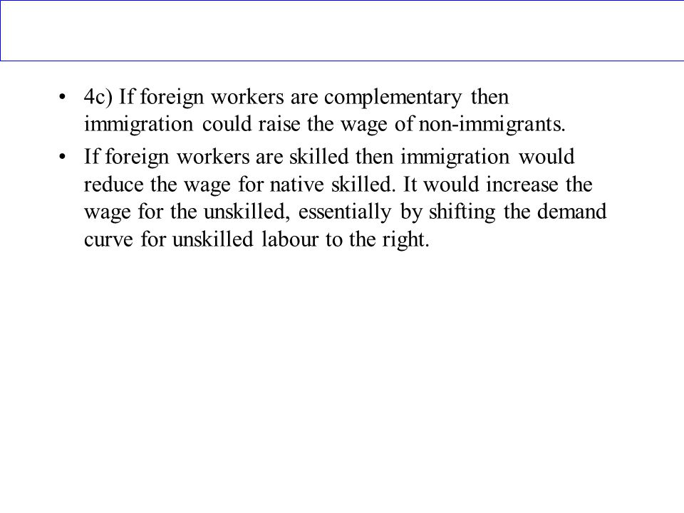 4c) If foreign workers are complementary then immigration could raise the wage of non-immigrants.