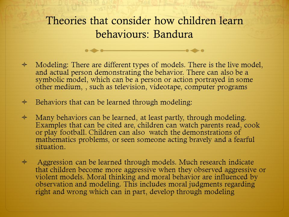 Theories that consider how children learn behaviours: Bandura