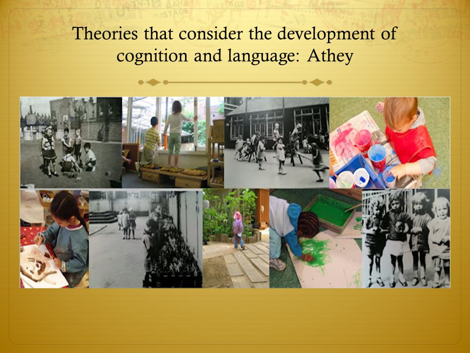 Theories that consider the development of cognition and language: Athey