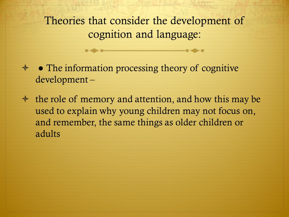 Theories that consider the development of cognition and language: