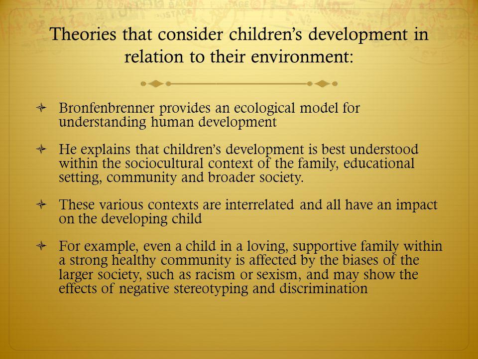 Theories that consider children's development in relation to their environment: