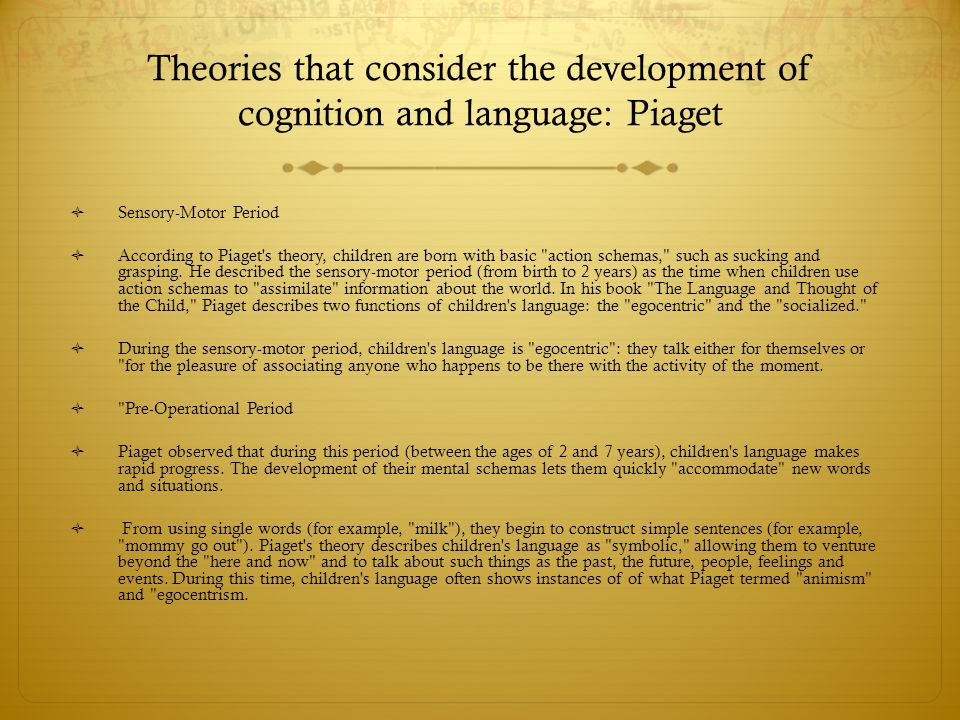 Theories that consider the development of cognition and language: Piaget