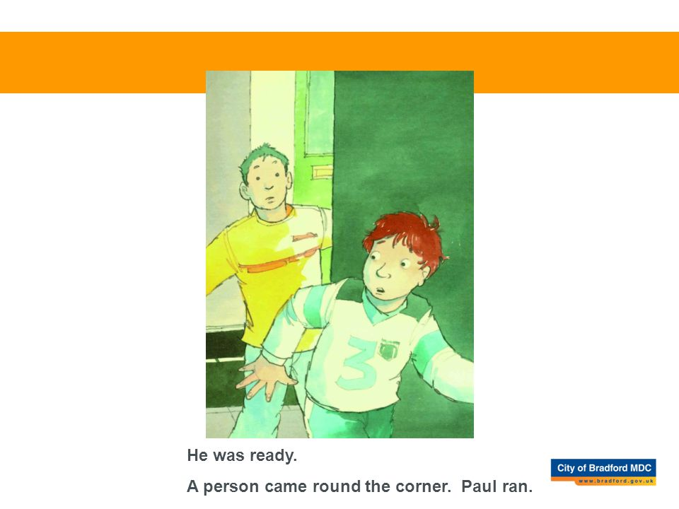 He was ready. A person came round the corner. Paul ran.