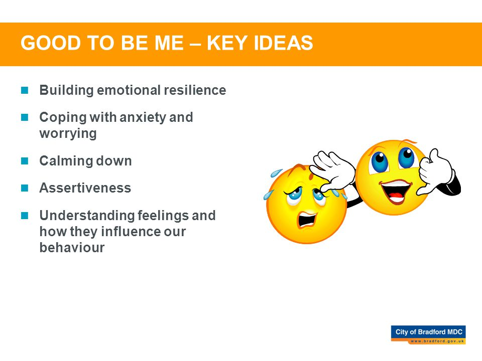 GOOD TO BE ME – KEY IDEAS Building emotional resilience