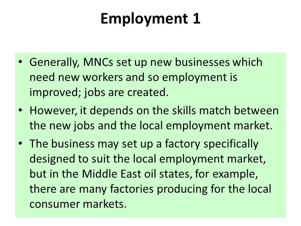 Employment 1 Generally, MNCs set up new businesses which need new workers and so employment is improved; jobs are created.