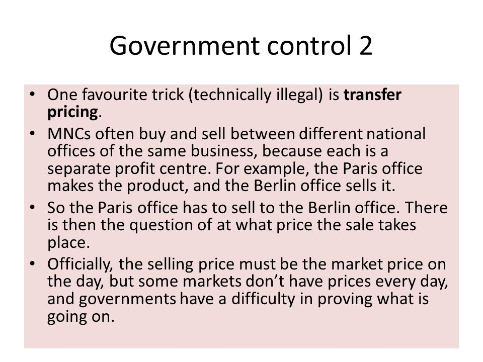 Government control 2 One favourite trick (technically illegal) is transfer pricing.