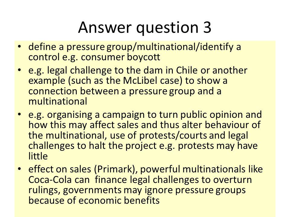 Answer question 3 define a pressure group/multinational/identify a control e.g. consumer boycott.