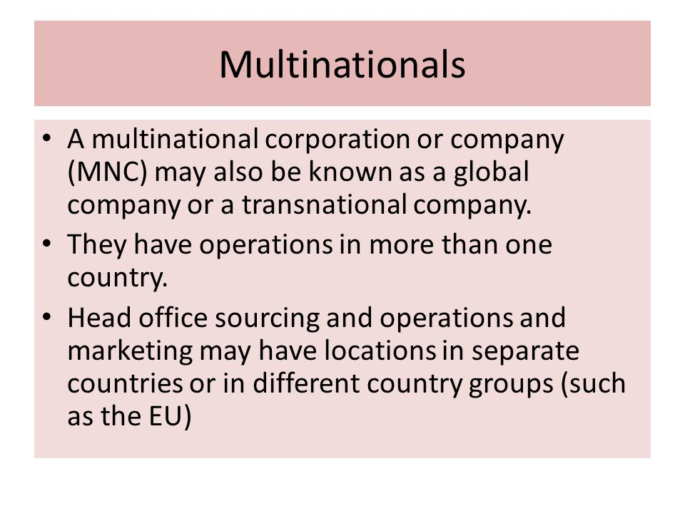 Multinationals A multinational corporation or company (MNC) may also be known as a global company or a transnational company.