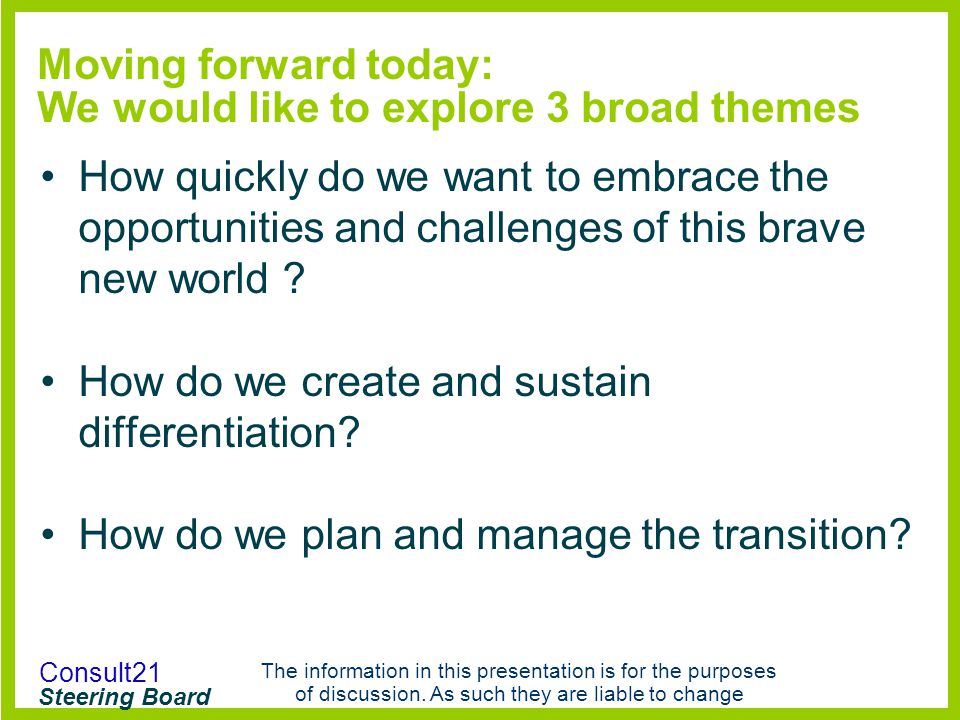 Moving forward today: We would like to explore 3 broad themes