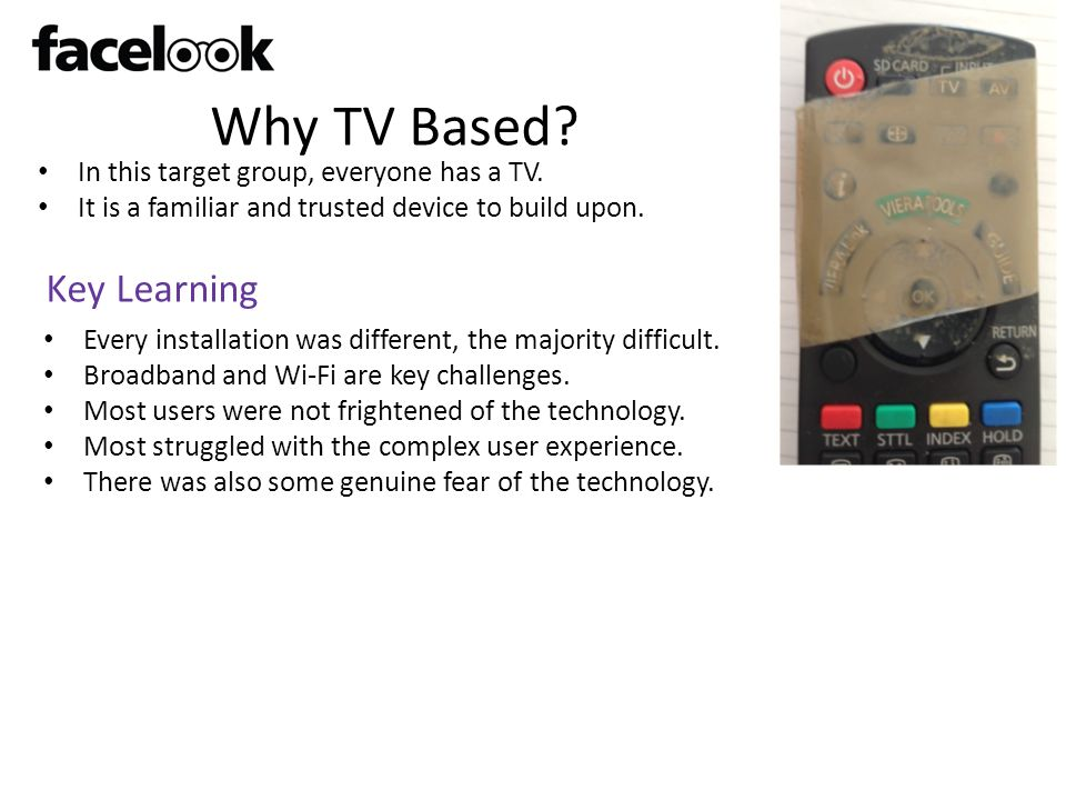 Why TV Based Key Learning In this target group, everyone has a TV.