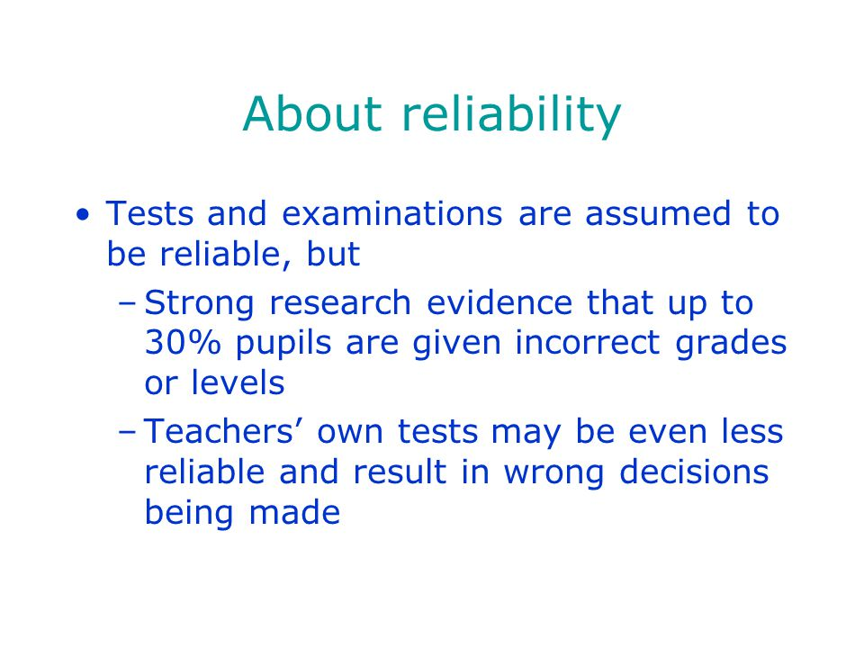 About reliability Tests and examinations are assumed to be reliable, but.