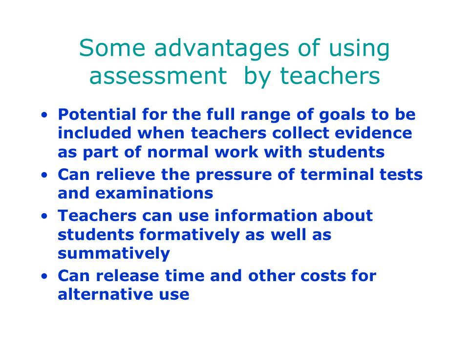 Some advantages of using assessment by teachers